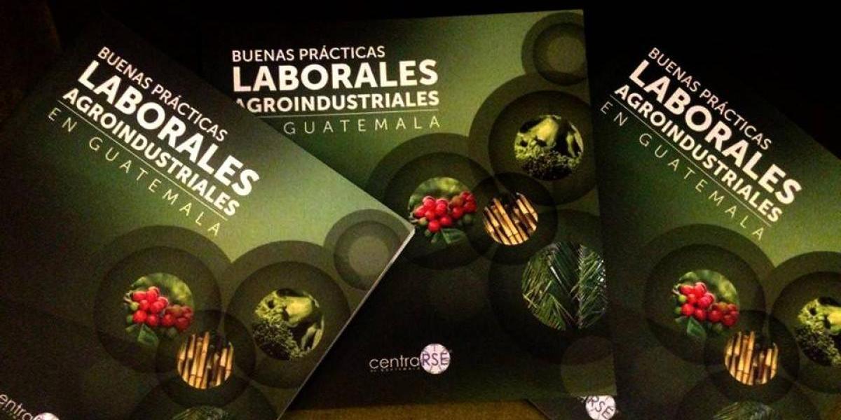 Este libro te muestra las buenas prácticas laborales en la agroindustria guatemalteca