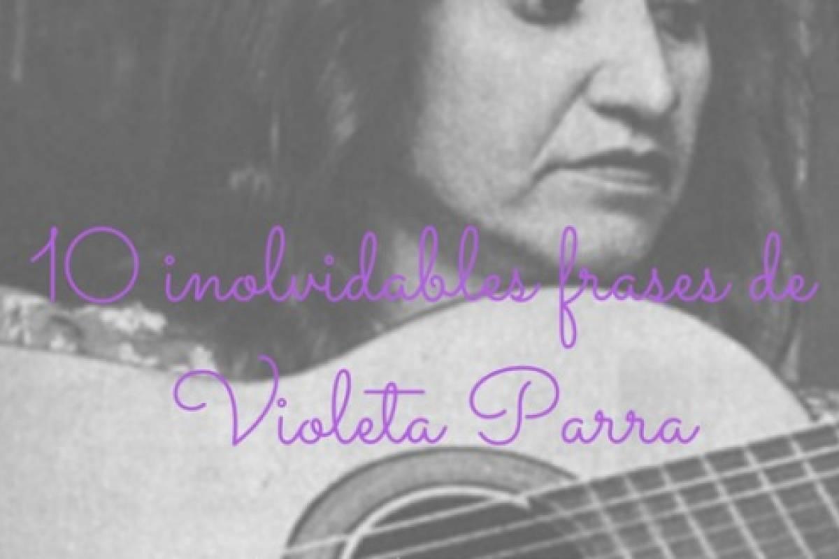 Violeta Parra 10 Inolvidables Frases De La Artista Chilena