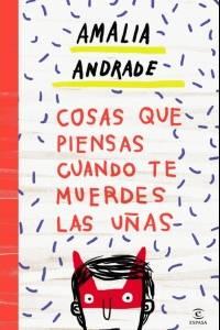 Cosas que piensas cuando te muerdes las uñas – Amalia Andrade