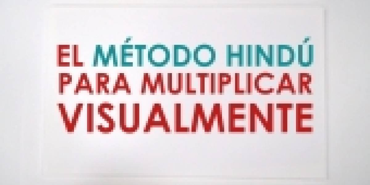 El método hindú para multiplicar visualmente