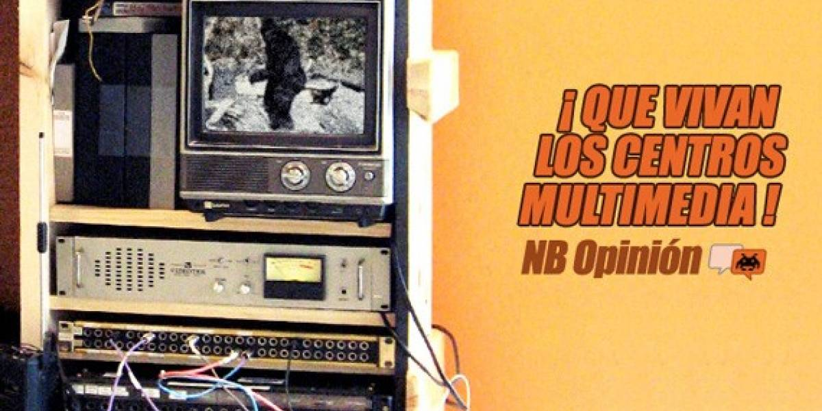 ¡Que vivan los centros multimedia! [NB Opinión]