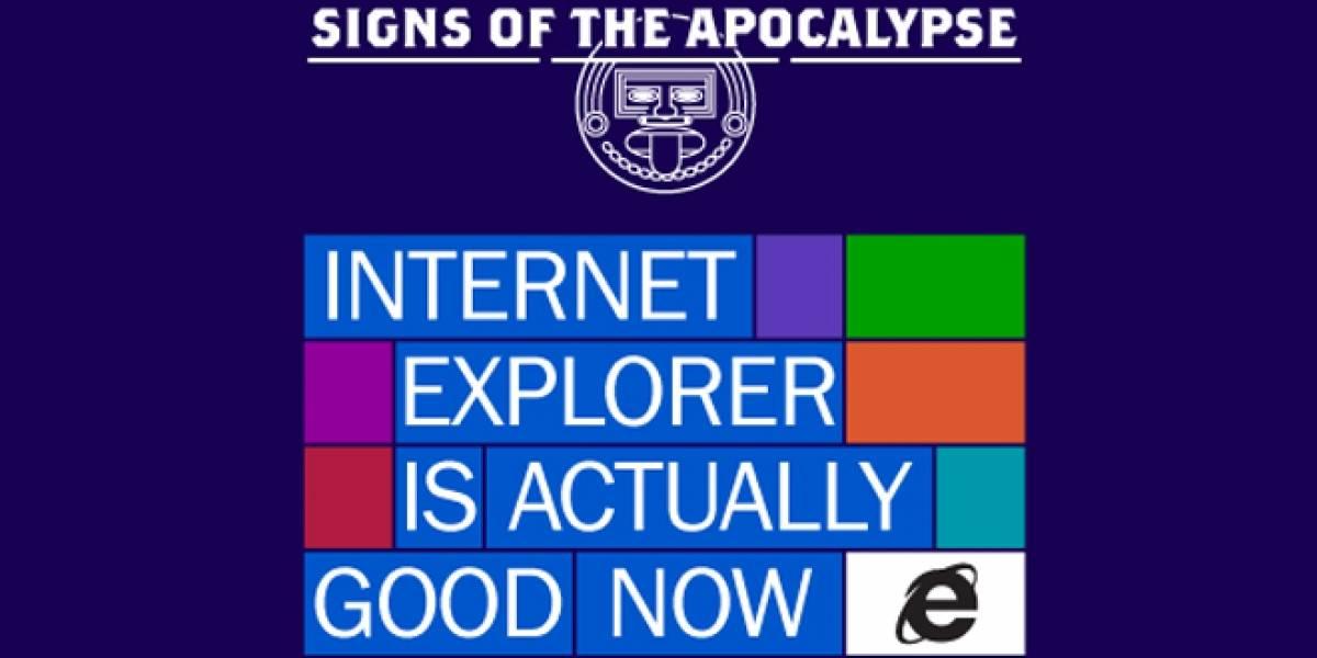 Microsoft dice: Que Internet Explorer sea un buen navegador es un signo del Apocalipsis