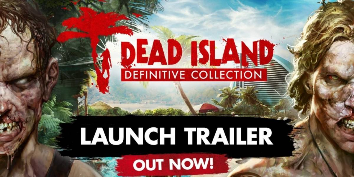 Dead Island: Definitive Collection recibe tráiler de lanzamiento