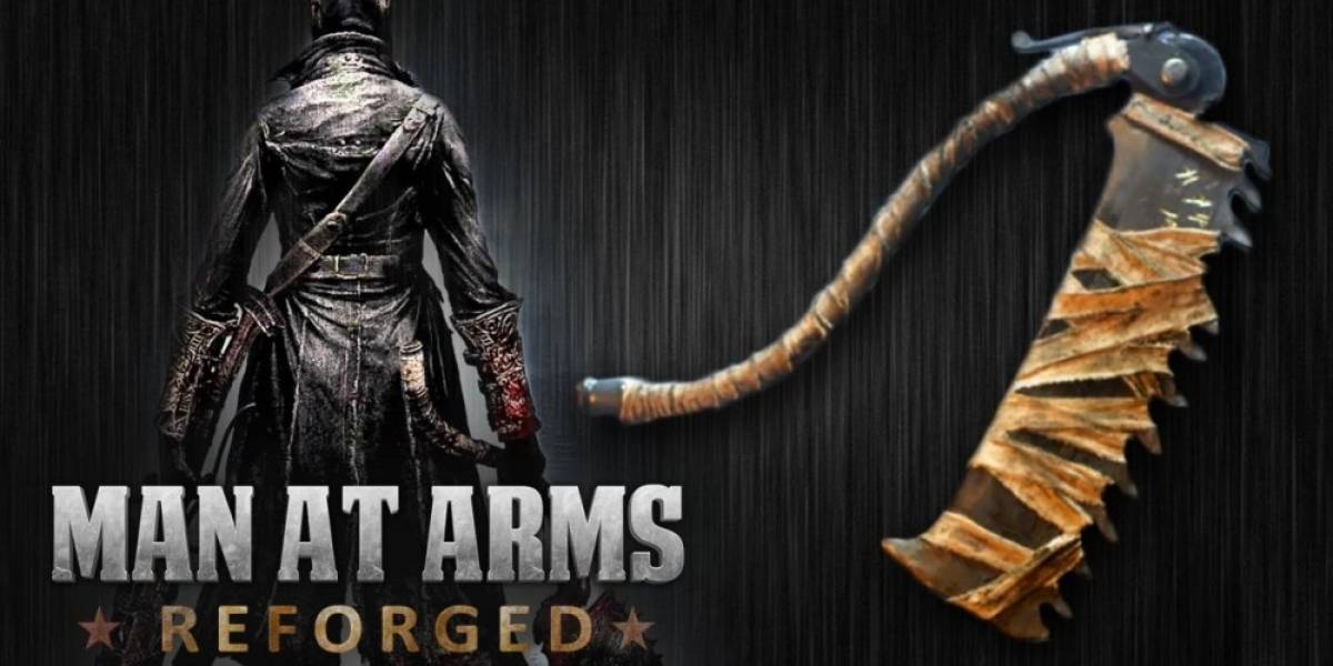 Recrean la Cuchilla Dentada de Bloodborne en Man At Arms