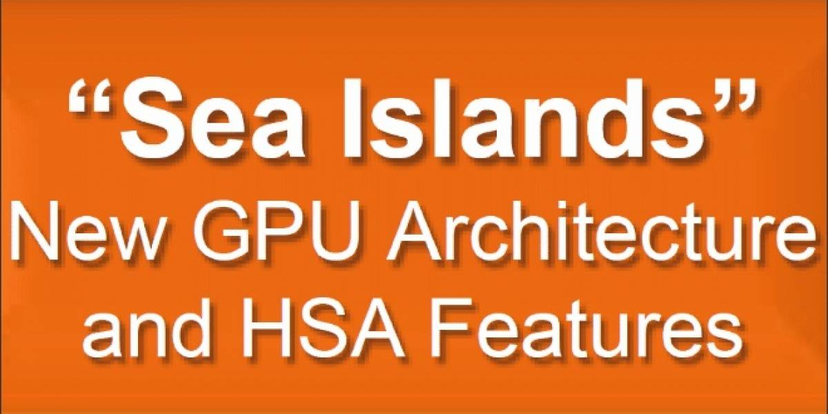 AMD finaliza el diseño de sus GPUs Sea Islands