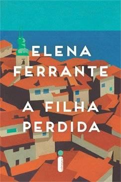 A filha perdida | Em seu terceiro romance, Elena Ferrante narra a história de Leda, uma professora universitária de meia-idade que viaja para o litoral sul da Itália e é invadida por lembranças que a guiam por uma dolorosa jornada de descobertas pessoais sobre sua infância, os sentimentos da maternidade e até a imagem que construiu de si.