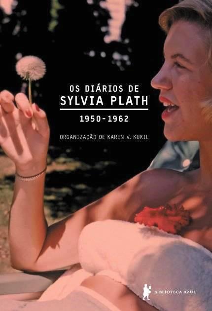 Diários de Sylvia Plath | Em seus diários, a escritora norte-americana Sylvia Plath narra seus dias de forma poética sem medo de exagerar. Os registros começam em 1950, ano em que se preparava para deixar a casa de sua mãe para ir à faculdade, até 1962, quando era professora na Nova Inglaterra.