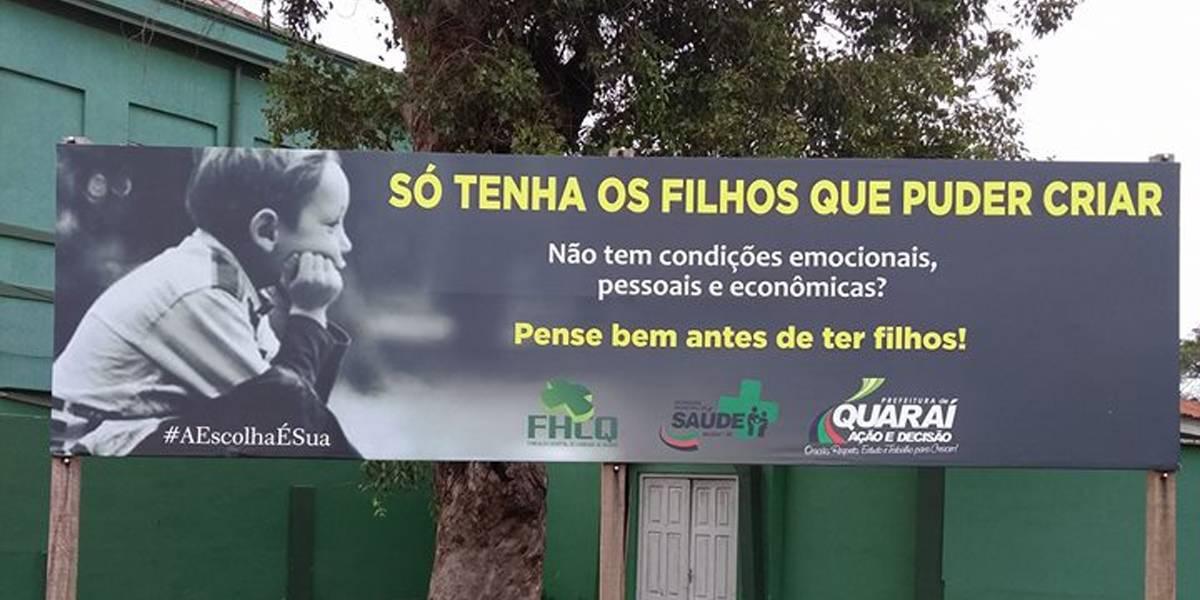 'Só tenha filhos que puder criar': A polêmica campanha da prefeitura Quaraí