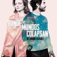 Donde los mundos colapsan, Teatro López Tarso