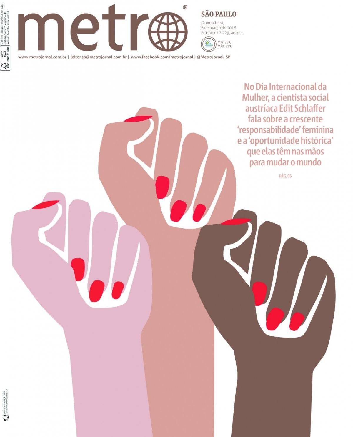 8 de março. O Metro celebrou o Dia Internacional das Mulheres em sua capa, ressaltando a importância (e a força) delas no processo de mudança do mundo hoje