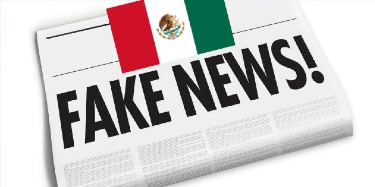 México encabeza la lista de la creación y difusión de noticias falsas en el mundo