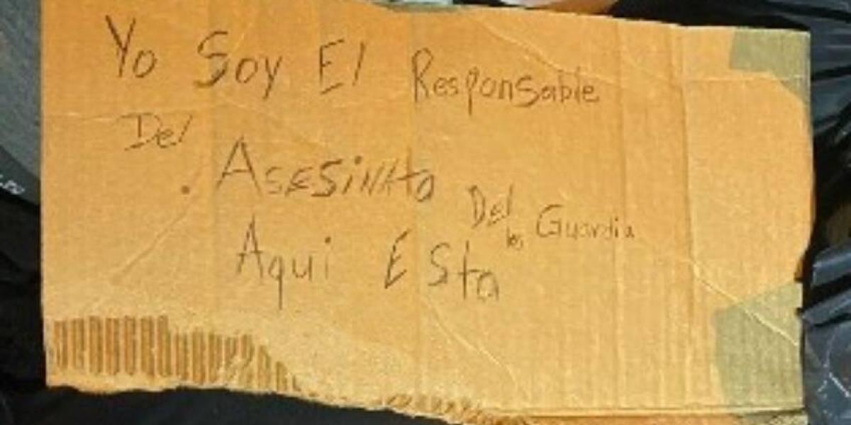 """Lo asesinaron y al cuerpo le colocaron el siguiente cartel: """"Yo soy el responsable del asesinato de los guardias"""""""