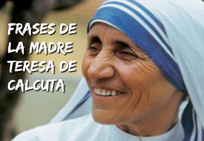 Las Mejores Frases De La Madre Teresa De Calcuta Nueva Mujer